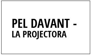 PEL DAVANT - LA PROJECTORA